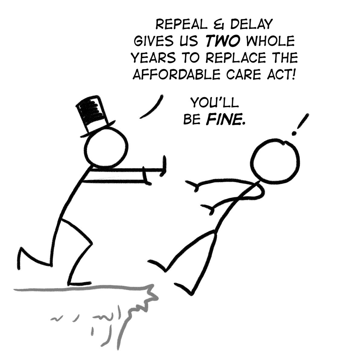 Repeal and delay gives us two whole years to replace the Affordable Care Act! You'll be fine.